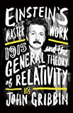 Einstein's Masterwork: 1915 and the General Theory of Relativity by John Gribbin