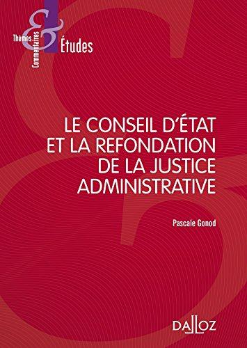 Le Conseil d'Etat et la refondation de la justice administrative - 1ère édition par Pascale Gonod