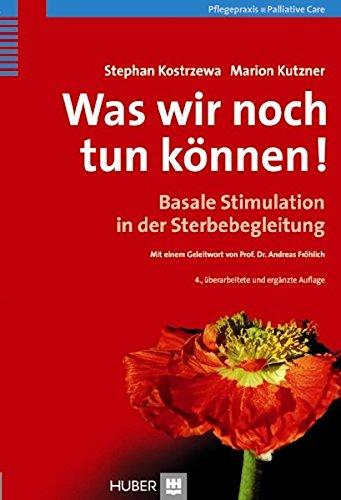 Was wir noch tun können! Basale Stimulation in der Sterbebegleitung