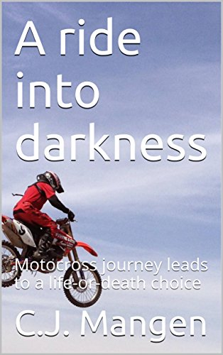 A ride into darkness: Motocross journey leads to a life-or-death choice. A terrifying True Story (English Edition) por C.J. Mangen
