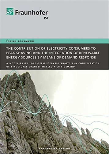 The contribution of electricity consumers to peak shaving and the integration of renewable energy sources by means of demand response.: A model-based ... of structural changes in electricity demand. (Erneuerbare Energie-ressourcen)