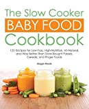 The Slow Cooker Baby Food Cookbook: 125 Recipes for Low-Fuss, High-Nutrition, All-Natural, and Way Better Than Store-Bought Purees, Cereals, and Finger Foods