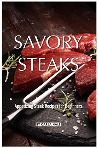 Savory Steaks: Appetizing Steak Recipes for Beginners (English Edition)