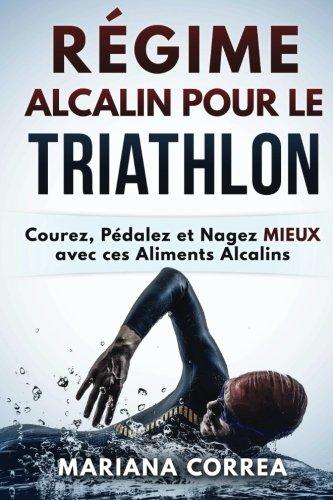 REGIME ALCALIN POUR Le TRIATHLON: Courez, Pedalez et Nagez MIEUX avec ces Aliments Alcalins