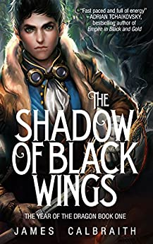 The Shadow of Black Wings (The Year of the Dragon, Book 1) (English Edition) di [Calbraith, James]