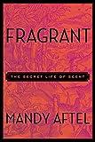 Fragrant: The Secret Life of Scent by Aftel, Mandy (2014) Hardcover - Mandy Aftel