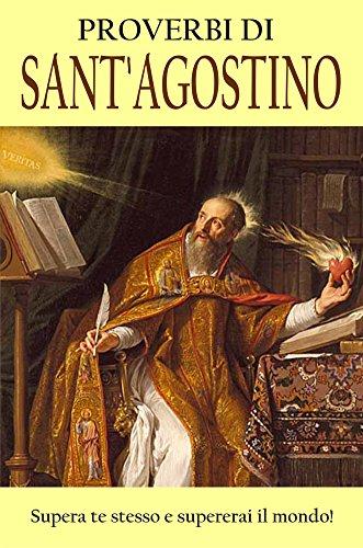 Proverbi di Sant'Agostino: Supera te stesso e supererai il mondo!