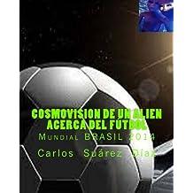 Cosmovision de un Alien acerca del Futbol: Mundial BRASIL 2014