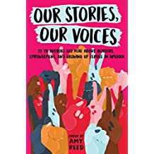 Our Stories, Our Voices: 21 YA Authors Get Real About Injustice, Empowerment, and Growing Up Female in America (English Edition)