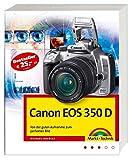 Canon EOS 350 D - Von der guten Aufnahme zum perfekten Bild, Kamerahandbuch, Fotoschule und Bildbearbeitung (Kamerahandbücher