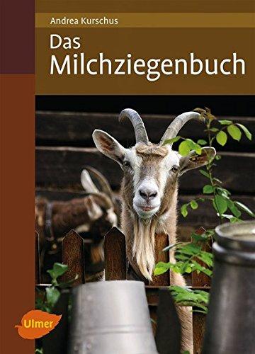 Das Milchziegenbuch: Vom Hofbau bis zum Käsen