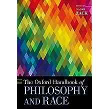 The Oxford Handbook of Philosophy and Race (Oxford Handbooks) (English Edition)