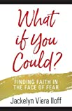 What If You Could?: Finding Faith in the Face of Fear