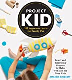 Project Kid: 100 Ingenious Crafts for Family Fun