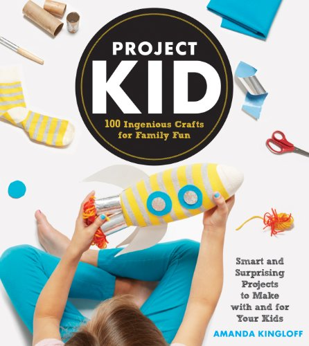 Project Kid: 100 Ingenious Crafts for Family Fun por Amanda Kingloff
