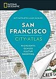 NATIONAL GEOGRAPHIC City-Atlas San Francisco. Highlights, Genuss, Kultur, Shopping. Reiseführer und Faltkarte in einem. NEU 2018 - Assia Rabinowitz