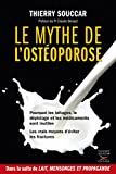 Le Mythe de l'ostéoporose: Pourquoi les laitages, le dépistage et les médicaments ne marchent pas. Les vrais moyens d'éviter les fractures. (Médecine)
