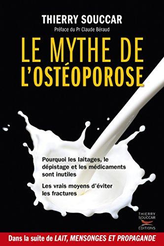 Le Mythe de l'ostéoporose: Pourquoi les laitages, le dépistage et les médicaments ne marchent pas. Les vrais moyens d'éviter les fractures.