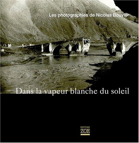 Dans la vapeur blanche du soleil. : Les photographies de Nicolas Bouvier par Nicolas Bouvier