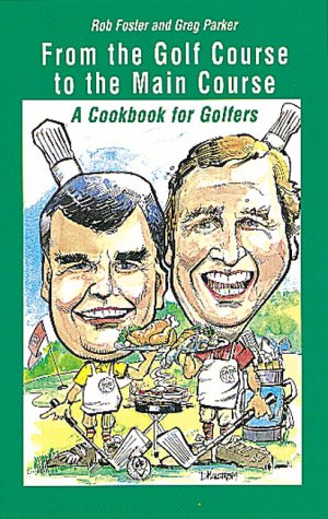 From the Golf Course to the Main Course: A Cookbook for Golfers por Greg Parker