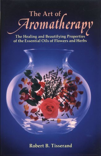 By Robert Tisserand - The Art of Aromatherapy: The Healing and Beautifying Properties of the Essential Oils of Flowers and Herbs (Reissue) (6/21/77)