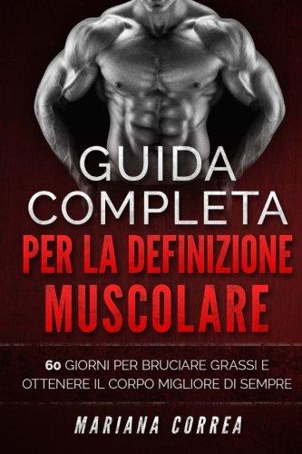 Guida Completa Per La Definizione Muscolare: 60 Giorni Per Bruciare Brassi E Scolpire Tuo Corpo Migiore Di Sempre