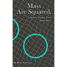 Mass Are Squared: A Science Fiction Tree, Short Story