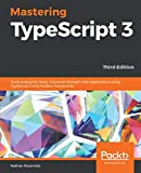 Mastering TypeScript 3: Build enterprise-ready, industrial-strength web applications using TypeScript 3 and modern frameworks, 3rd Edition (English Edition)