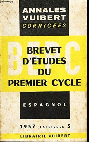 ESPAGNOL - ANNALES VUIBERT CORRIGEES -BREVET DETUDES DU PREMIER CYCLE - FASCICULE 5 -