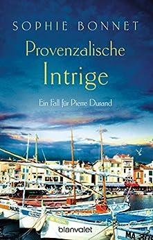 Provenzalische Intrige: Ein Fall für Pierre Durand (Die Pierre Durand Bände 3) von [Bonnet, Sophie]