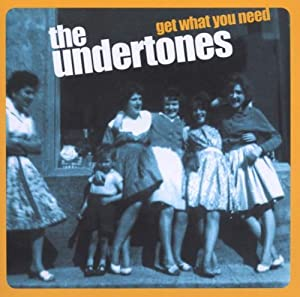 The Undertones -  Get What You Need