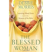 The Blessed Woman: Learning About Grace from the Women of the Bible by Debbie Morris (2013-03-19)