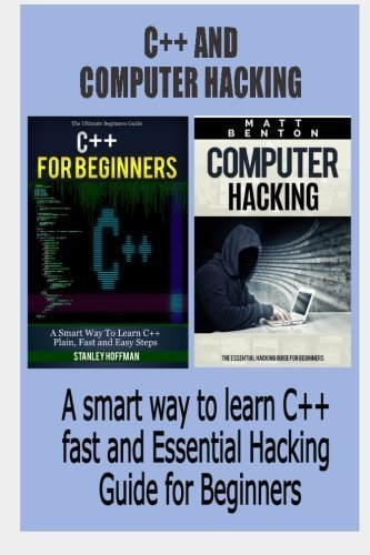 C++: C++ and Computer Hacking. A smart way to learn C++ fast and Essential Hacking Guide for Beginners (C++ for beginners, C++ programming, hacking, ... Developers, Coding, CSS, Java, PHP) by Stanley Hoffman (2015-10-02)