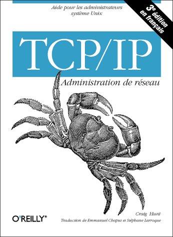 TCP/IP : Administration de réseau, 3e édition (en français)
