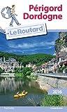 Guide du Routard Périgord, Dordogne 2016 (Le Routard)