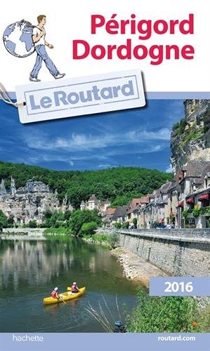 Guide du Routard Périgord, Dordogne 2016