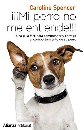 ¡¡¡Mi perro no me entiende!!!: Una guía fácil para comprender y corregir el comportamiento de tu perro (13/20) por Caroline Spencer