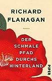 Buchinformationen und Rezensionen zu Der schmale Pfad durchs Hinterland: Roman von Richard Flanagan