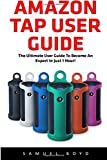 Amazon Tap User Guide: The Ultimate User Guide to Become An Expert In Just An Hour (Amazon 2016 Guide, Master Amazon Tap) by Samuel Boyd (2016-06-03)
