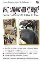 What Is Wrong with My Horse?: Fixing Problems DIY & Step-by-Step (Horse Training How-To) by Keith Hosman (2012-06-28)