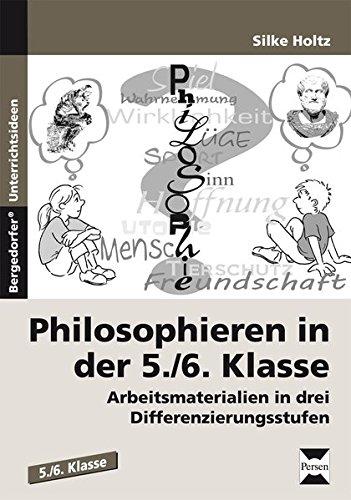 Philosophieren in der 5./6. Klasse: Arbeitsmaterialien in drei Differenzierungsstufen