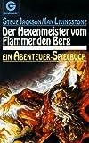Der Hexenmeister vom flammenden Berg. Ein Abenteuer-Spielbuch