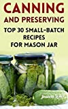 Canning and Preserving: Top 30 Small-Batch Recipes for Mason Jar (English Edition)