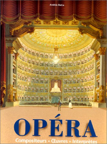 Opéra. Compositeurs, Oeuvres, Interpretes par Collectif, Andras Batta