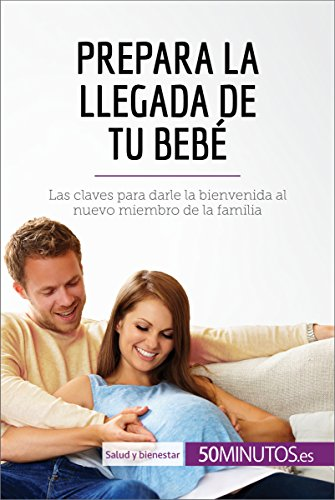 Prepara la llegada de tu bebé: Las claves para darle la bienvenida al nuevo miembro de la familia (Salud y bienestar) por 50Minutos.es