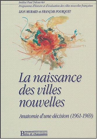 La naissance des villes nouvelles : Anatomie d'une décision (1961-1969) par Lion Murard, François Fourquet, Collectif
