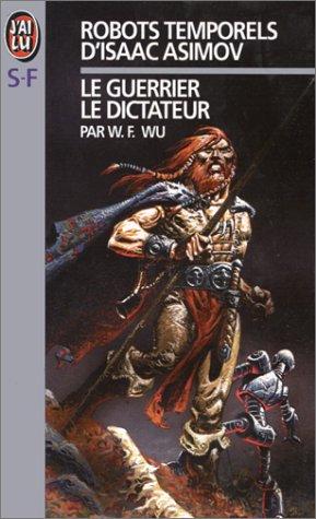 Les Robots temporels d'Isaac Asimov, tome 2. Le dictateur, le guerrier
