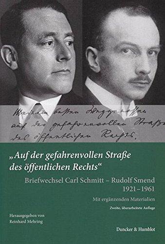"""""""Auf der gefahrenvollen Straße des öffentlichen Rechts«.: Briefwechsel Carl Schmitt - Rudolf Smend 1921-1961. Mit ergänzenden Materialien."""