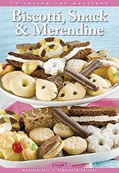 Biscotti, snack & merendine: 1 (In cucina con passione) von [Peli, Daniela, Francesca Ferrari]