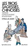 Les Trois sagesses chinoises: Taoïsme, confucianisme, bouddhisme
